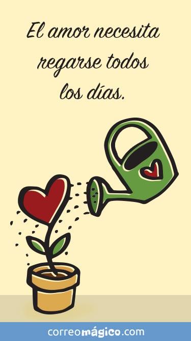 El amor necesita regarse todos los dias. Tarjeta virtual de amor para whatsapp desde tu celular o computadora. Toca para ver la tarjeta