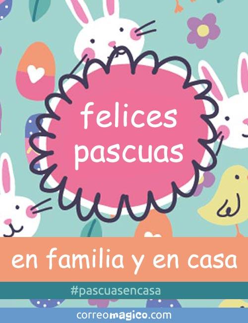 Felices Pascuas en casa y en familia #pascuasencasa