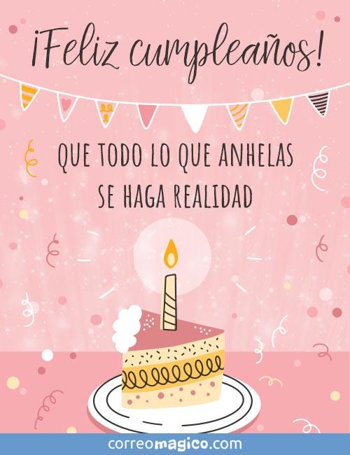 ¡Feliz cumpleaños!  Que todo lo que anhelas se haga realidad