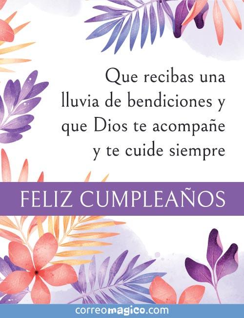Que recibas una lluvia de bendiciones y que Dios te acompañe siempre.  Feliz Cumpleaños