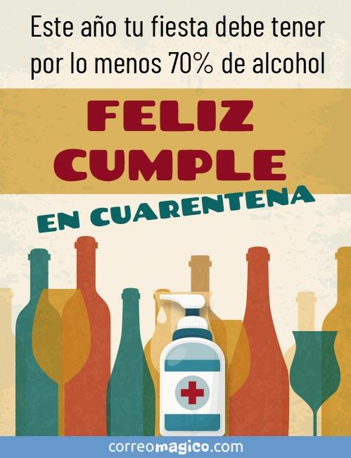 Este año tu fiesta debe tener por lo menos 70% de alcohol.  FELIZ CUMPLE EN CUARENTENA