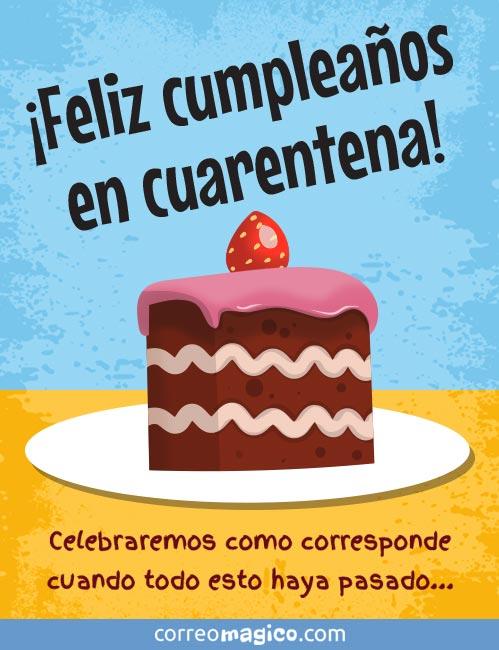 ¡Feliz cumpleaños en cuarentena!  Celebraremos como corresponde cuando todo esto haya pasado…