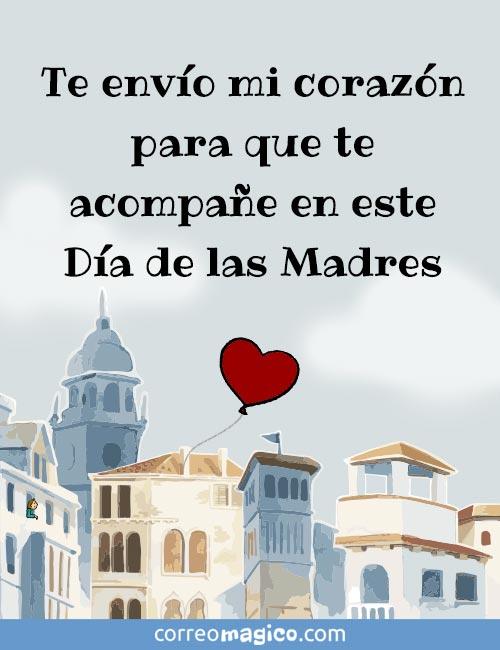 Te envío mi corazón para que te acompañe en este Día de las Madres