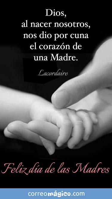 Dios, al nacer nosotros, nos dio por cuna el corazón de una Madre