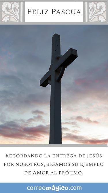 Tarjeta de Pascuas para enviar por whatsapp o descargar a tu celular. Texto: Recordando la entrega de Jesús por nosotros, sigamos su ejemplo de amor al prójimo. Felices Pascuas.