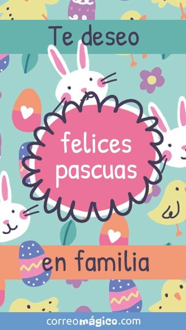 Tarjeta de Pascuas para enviar por whatsapp o descargar a tu celular. Texto: Te deseo Felices Pascuas en familia