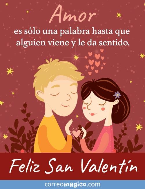 Amor es sólo una palabra hasta que alguien viene y le da sentido.  Feliz San Valentín