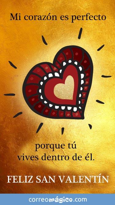 Mi corazón es perfecto porque tu vives dentro de él. Feliz día de San Valentín. Tarjeta de San Valentín para whatsapp para enviar desde tu celular o computadora