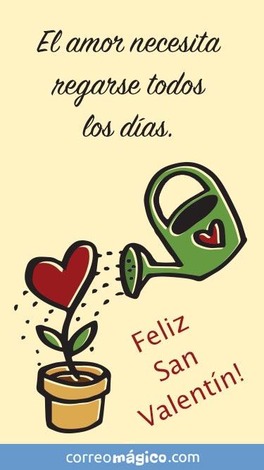 El amor necesita regarse todos los días. Feliz San Valentín. Tarjeta de San Valentín para whatsapp para enviar desde tu celular o computadora