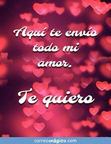 Aquí te envío todo mi amor. Te quiero