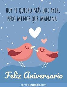 Hoy te quiero más que ayer,  pero menos que mañana.  Feliz Aniversario