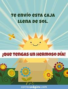 Te envío esta caja llena de sol. ¡Que tengas un hermoso día!