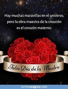 Hay muchas maravillas en el universo, pero la obra maestra de la creación es el corazón materno.  Feliz Día de la Madre