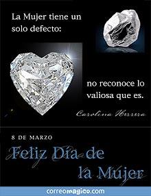 La Mujer tiene un solo defecto: no reconoce lo valiosa que es.  - Carolina Herrera -  8 de marzo - Feliz Día de la Mujer