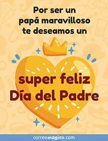 Por ser un papá maravilloso te deseamos un super feliz día del Padre