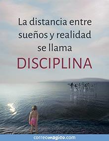 La distancia entre sueños y realidad se llama DISCIPLINA