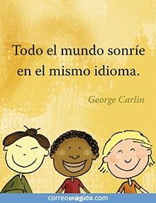Todo el mundo sonríe en el mismo idioma.    - George Carlin