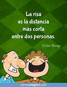 La risa es la distancia más corta entre dos personas    - Víctor Borge