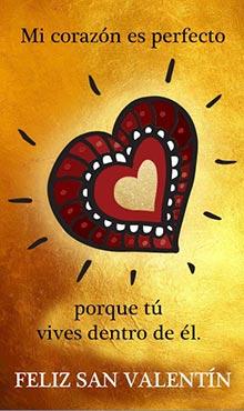 Mi corazón es perfecto porque tú vives dentro de él. Feliz día de San Valentín