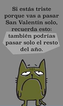 Si estás triste porque vas a pasar San Valentín solo, recuerda ésto: tambíen podrías pasar solo el resto del año.