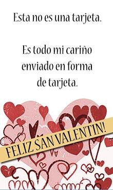 Esta no es una tarjeta. Es todo mi cariño enviado en forma de tarjeta. Feliz San Valentín