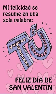 Mi felicidad se resume en una sola palabra: TU. Feliz día de San Valentín
